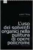 L'uso dei solventi organici nella pulitura di opere policrome