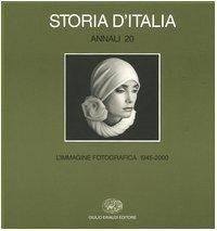 Storia d'Italia. Annali. Ediz. illustrata. L'immagine fotografica (1945-2000) (Vol. 20)