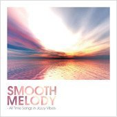 SMOOTH MELODY - All Time Songs in Jazzy Vibes-」