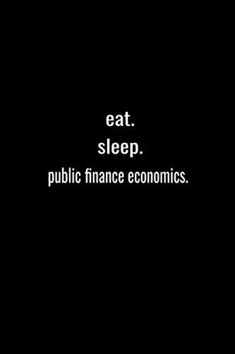 Compare Textbook Prices for eat. sleep. public finance economics. -Lined Notebook:120 pages 6x9 of blank lined paper| journal Lined: public finance economics. -Lined Notebook / ... Gift,120 Pages,6*9,Soft Cover,Matte Finish  ISBN 9798562390196 by books, journal
