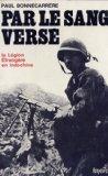 Par le Sang versé. La Légion étrangère en Indochine.