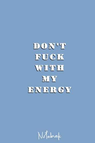 Don't fuck with my energy: Lined Notebook / Journal Gift, 100 Pages, 6x9, Soft Cover, Matte Finish
