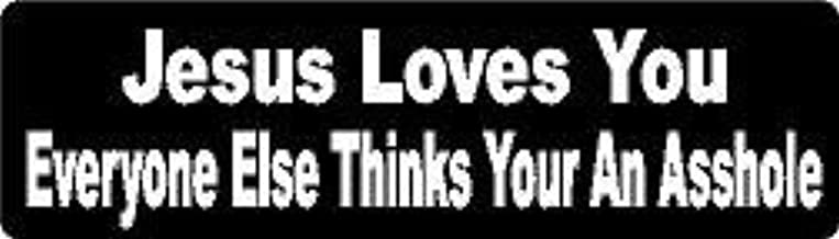 MFX Design Jesus Loves You Everyone Else Thinks Your an A$$Hole Helmet Sticker Decal Hard Hat Sticker Decal Vinyl - Made in USA Approximately 3.5 in. x 1 in.