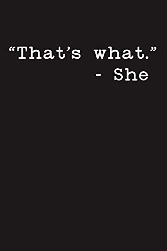 That's What: She Said Funny Blank Lined College Ruled Office Notebook Journal