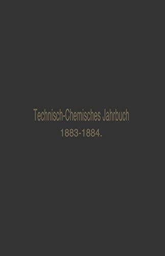 Technisch-Chemisches Jahrbuch 1883-1884: Ein Bericht über die Fortschritte auf dem Gebiete der chemischen Technologie von Mitte 1883 bis 1884