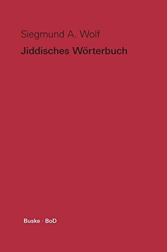 Jiddisches Wörterbuch: Wortschatz des deutschen Grundbestandes der jiddischen (jüdisch-deutschen) Sprache mit Leseproben