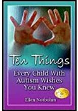 10 Things Every Child With Autism Wishes (05) by Notbohm, Ellen [Paperback (2005)]