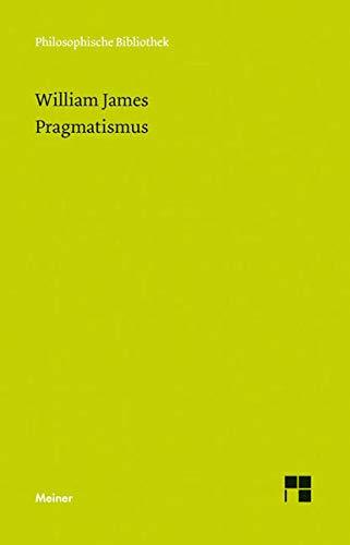 Pragmatismus: Ein neuer Name für einige alte Denkweisen (Philosophische Bibliothek)