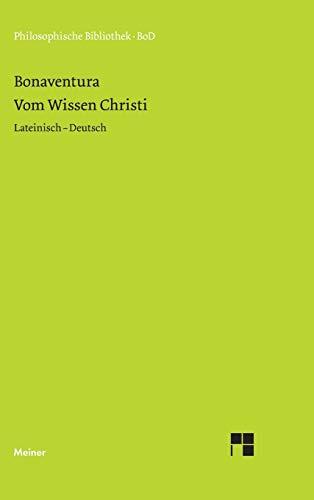 Philosophische Bibliothek, Band 446: Bonaventura Vom Wissen Christi / Quaestiones disputatae de scientia Christi