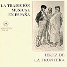LA TRADICIÓN MUSICAL EN ESPAÑA vol.10: JEREZ DE LA FRONTERA : Amazon.es: Música