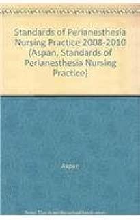 Standards of Perianesthesia Nursing Practice 2008-2010 (Aspan, Standards of Perianesthesia Nursing Practice)