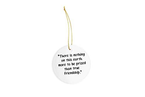 Enfeite de cerâmica There is Nothing On This Earth More to Be Prized Than True Friendship-01 – Decorações de Natal – Ornamento de cerâmica circular de 7,6 cm