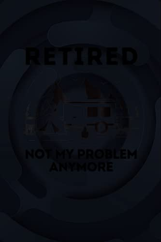 Retired Not My Problem Anymore Camping Retirement Camper 6x9 inches / Notebook College Ruled