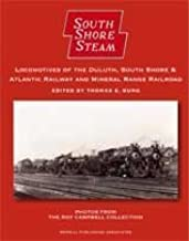 South Shore Steam: Locomotives of the Duluth, South Shore & Atlantic Railway and Mineral Range Railroad