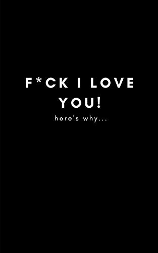 F*ck I Love You! Here's Why…: Funny Blank Journal...