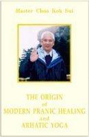 Paperback The Origin of Modern Pranic Healing and Arhatic Yoga Master Choa Kok Sui Book