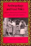 Paperback Anthropology and Food Policy: Human Dimensions of Food Policy in Africa and Latin America (Southern Anthropological Society Proceedings) Book