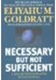 By Eliyahu M. Goldratt Necessary But Not Sufficient