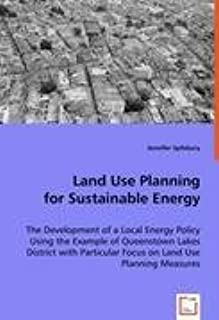 Land Use Planning for Sustainable Energy: The Development of a Local Energy Policy Using the Example of Queenstown Lakes District with Particular Focus on Land Use Planning Measures