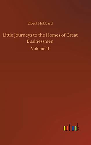 Little Journeys to the Homes of Great Businessmen: Volume 11