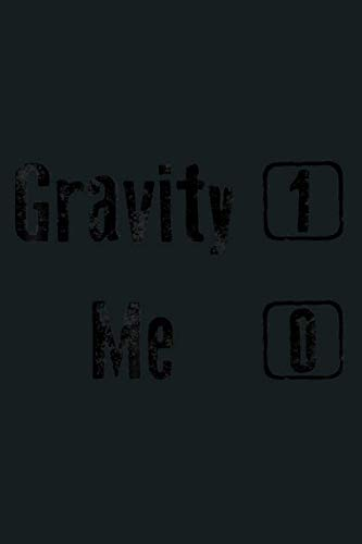 Gravity 1 Me 0 Funny Broken Bones Leg Arm Gift: Notebook Planner - 6x9 inch Daily Planner Journal, To Do List Notebook, Daily Organizer, 114 Pages