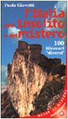 L'Italia dell'insolito e del mistero. 100 itinerari «Diversi»