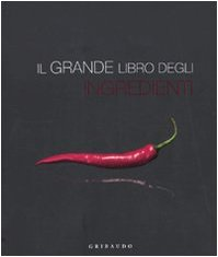Il grande libro degli ingredienti. Ediz. illustrata