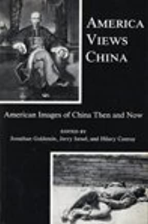 America Views China: American Images of China Then and Now ...