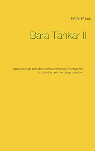 Bara Tankar II: Högst personliga betraktelser och existentiella funderingar från landet mitt emellan i en slags poesiform (Swedish Edition)
