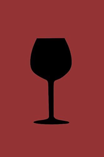 Notizbuch: Wein Weinglas Weinbau Sommelier Weinprobe Weinverkostung Notizbuch weinrot 6x9 Zoll (ca...