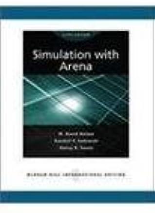 Simulation With Arena, 5Th Edition: W  David Kelton & Randall P