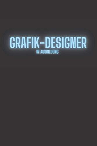 Grafik-Designer in Ausbildung: Notizbuch als Geschenkidee zum Beginn oder Abschluss | Journal, Tagebuch als Geschenk zum Beruf Gesellenprüfung oder bestandenen Prüfung