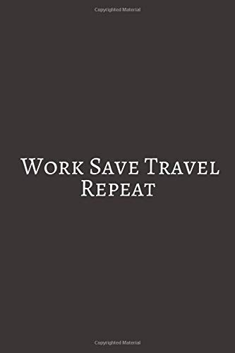 Work Save Travel Repeat: A travel journal to write down your experiences, to sketch and scribble impressions, to scapbook your adventures and collect...