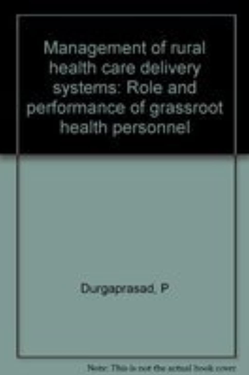 Management of rural health care delivery systems: Role and performance of grassroot health personnel