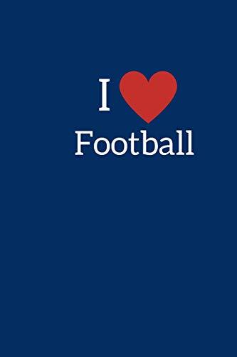 I Love Football: Novelty Football Journal Gifts for Men, Boys, Women & Girls, Navy Blue Lined Paperback A5 Notebook (6