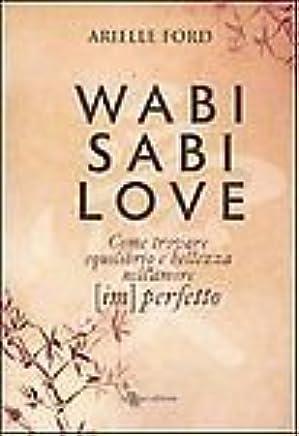 Wabi Sabi Love. Come Trovare Equilibrio...Arielle Ford Leggereditore