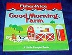 Good Morning Farm: A Little People Book (Fisher-Price a Little People Story Book)