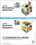 Adobe Photoshop Elements 6 and Adobe Premiere Elements 4 (Classroom in a Book (Adobe))