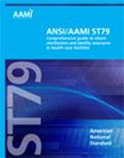 ANSI/AAMI ST79:2010 -- Comprehensive guide to steam sterilization and sterility assurance in health care facilities (consolidated text including A1:2010 and A2:2011)