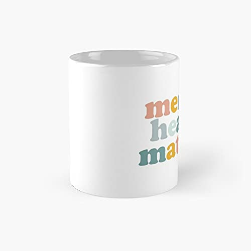 Mental Health Matters Classic Mug - Unique Gift Ideas For Her From Daughter Or Son Cool Novelty Cups 11 Oz.