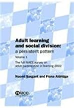 Adult Learning and Social Division - a Persistent Pattern: A Report of the Findings of a UK-wide Survey on Adult Participa...