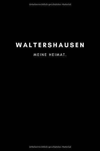 Waltershausen: Notizbuch, Notizblock, Notebook   Punktraster, Punktiert, Dotted   120 Seiten, DIN A5 (6x9 Zoll)   Notizen, Termine, Ideen, Skizzen, ...   Deine Stadt, Dorf, Region, Liebe und Heimat
