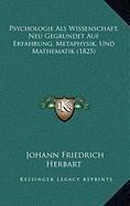 Psychologie ALS Wissenschaft, Neu Gegrundet Auf Erfahrung, Metaphysik, Und Mathematik (1825)