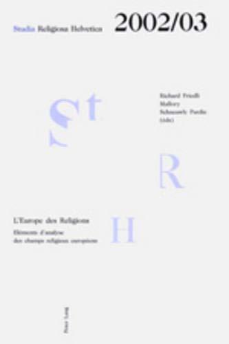 L'Europe des Religions: Eléments d'analyse des champs religieux européens (Studia Religiosa Helvetica / Jahrbuch, Band 9)