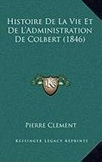 Histoire de La Vie Et de L'Administration de Colbert (1846)