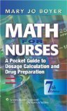 Math for Nurses- A Pocket Guide to Dosage Calculation & Drug Preparation (7th, 09) by PhD, Mary Jo B