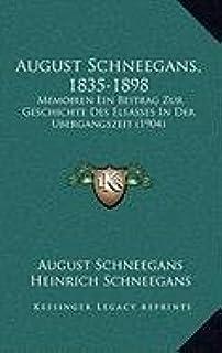 August Schneegans, 1835-1898: Memoiren Ein Beitrag Zur Geschichte Des Elsasses in Der Bergangszeit (1904)