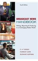 Broadcast News Handbook: Writing, Reporting & Producing...