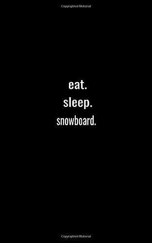 eat. sleep. snowboard. - Lined Notebook: 5