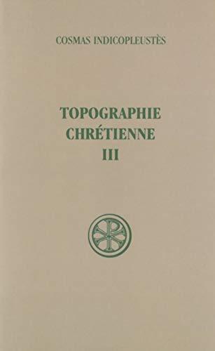 TOPOGRAPHIE CHRETIENNE. Tome 3, Livres 6 à 12 et index, Edition bilingue français-grec